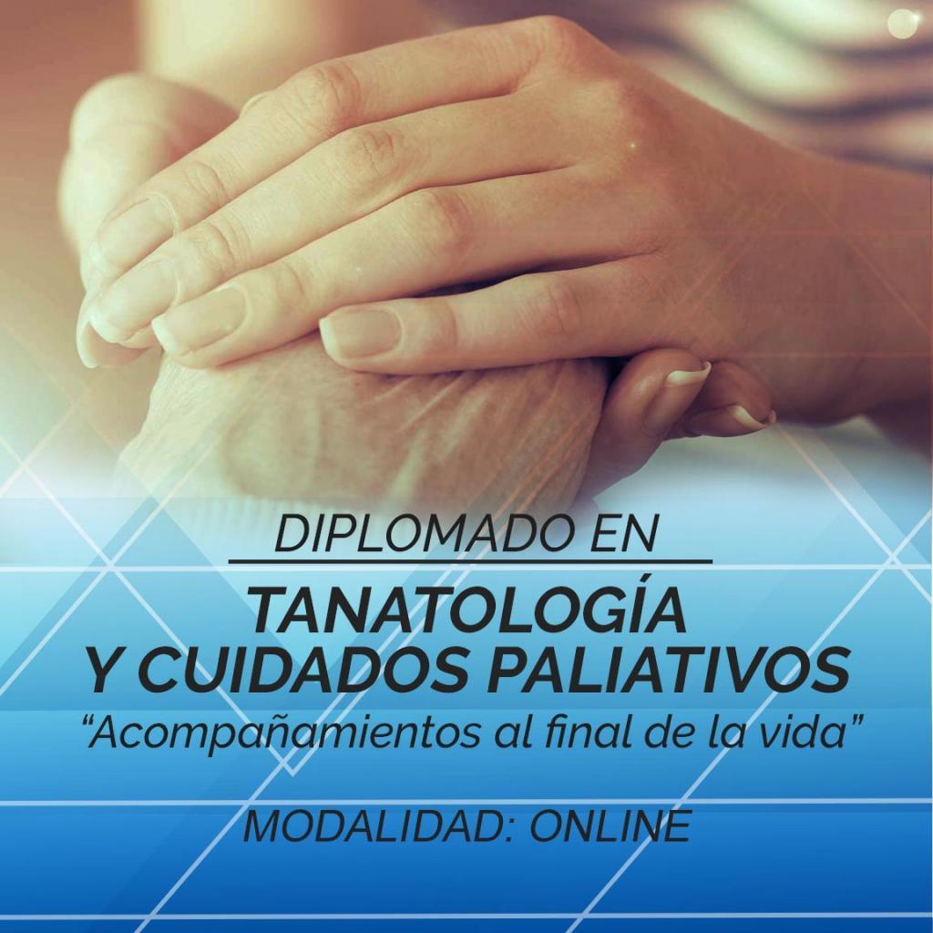 DIPLOMADO EN TANATOLOGÍA - CUIDADOS AL FINAL DE LA VIDA - Modalidad: ONLINE - Cierre de Inscripciones 15Septiembre2016